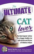 The Ultimate Cat Lover: The Best Experts' Advice for a Happy, Healthy Cat...