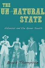 The Un-Natural State : Arkansas and the Queer South by Brock Thompson (2010,...