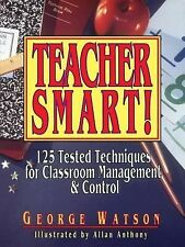 Teacher Smart!: 125 Tested Techniques for Classroom Management & Control, Watson