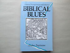 BIBLICAL BLUES by Andre Papineau GROWING THROUGH SETUPS AND LETDOWNS Catholic