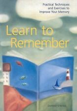 Learn to Remember : Practical Techniques and Exercises to Improve Your Memory