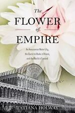 The Flower of Empire: An Amazonian Water Lily, The Quest to Make it Bl-ExLibrary