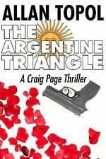 The Argentine Triangle: A Craig Page Thriller Topol, Allan Paperback