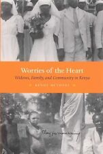 Worries of the Heart : Widows, Family, and Community in Kenya by Kenda...