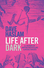 Life After Dark: A History of British Nightclubs & Music Venues by Dave...