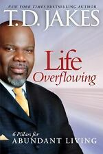 Life Overflowing : 6 Pillars for Abundant Living by T. D. Jakes (2010,...