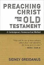 Preaching Christ from the Old Testament : A Contemporary Hermeneutical Method...