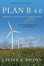Plan B 4.0 : Mobilizing to Save Civilization by Plan B 4.0 Staff and Lester...