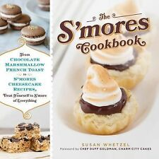 The S'mores Cookbook : From Chocolate Marshmallow French Toast to a S'mores...
