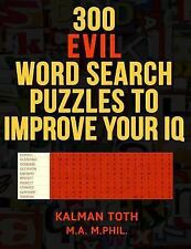 300 Evil Word Search Puzzles to Improve Your IQ by Kalman Toth M.A. M.PHIL....
