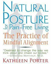 Natural Posture for Pain-Free Living : The Practice of Mindful Alignment by...