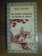 DA DOVE ADESSO SI TROVA IL SOLE. Henry.  La Frontiera Edizioni 1984  - western