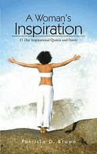 A Woman?s Inspiration : 21 Day Inspirational Quotes and Poetry by Patricia D....