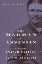 The Madman and the Assassin : The Strange Life of Boston Corbett, the Man Who...
