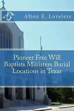 Pioneer Free Will Baptists Ministers Burial Locations in Texas by Alton...