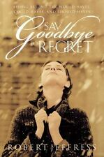 Say Goodbye to Regret : Beyond the Would-Haves, Could-Haves, and Should-Haves...