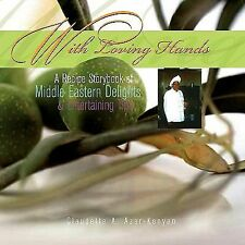 With Loving Hands : A Recipe Storybook of Middle Eastern Delights and...