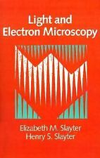 Light and Electron Microscopy by Elizabeth M. Slayter and Henry S. Slayter...