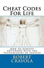Cheat Codes for Life : How to Achieve ANYTHING with the Technologies of...