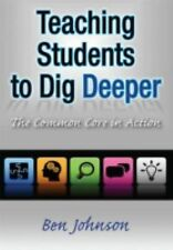 Teaching Students to Dig Deeper: The Common Core in Action, Johnson, Benjamin, G