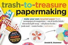 Trash-to-Treasure Papermaking: Make Your Own Recycled Paper from Newsp-ExLibrary