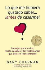Lo Que Me Hubiera Gustado Saber Antes de Casarme by Gary Chapman (2011,...