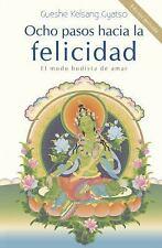 Ocho Pasos Hacia la Felicidad : El Modo Budista de Amar by Kelsang Gyatso...