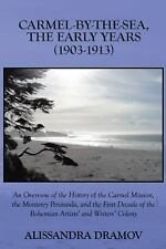 Carmel-By-the-Sea, the Early Years (1903-1913) : An Overview of the History...