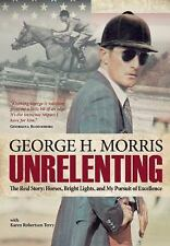 Unrelenting: The Real Story: Horses, Bright Lights and My Pursuit of Excellence