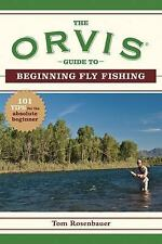 The Orvis Guide to Beginning Fly Fishing: 101 Tips for the Absolute Beginner Or