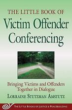 The Little Book of Victim Offender Conferencing: Bringing Victims and Offenders