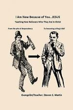 I Am New Because of You ... . . Jesus : Teaching New Believers Who They Are...