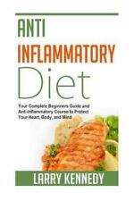 How to Reduce Inflammation - Ease Your Pain, Beat Heart Disease, and Feel...