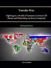 Youtube War : Fighting in a World of Cameras in Every Cell Phone and...