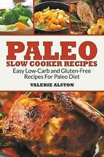 Paleo Slow Cooker Recipes : Easy Low-Carb and Gluten-Free Recipes for Paleo...