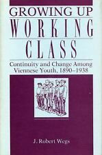 Growing Up Working Class: Continuity and Change Among Viennese Youth, 1890-1938