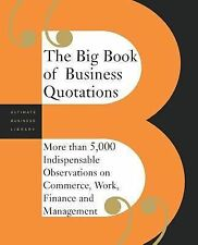 The Big Book of Business Quotations: More than 5000 Indispensable Observations o