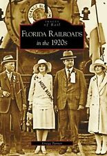 Images of Rail Ser.: Florida Railroads in The 1920s by Gregg Turner (2006,...
