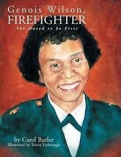 Genois Wilson, Firefighter : She Dared to Be First by Carol Butler (2013,...