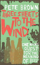Three Sheets To The Wind: One Man's Quest For The Meaning Of Beer  Pete Brown Bo