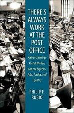 There's Always Work at the Post Office : African American Postal Workers and...