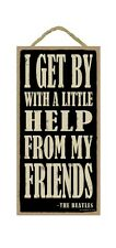 "I GET BY WITH A LITTLE HELP FROM MY FRIENDS Primitive Wood Hanging Sign 5"" x 10"""