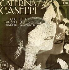 """CATERINA CASELLI CHE STRANO AMORE LE ALI DELLA GIOVENTU' VG EX- 7"""" ITALY"""