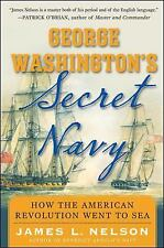 George Washington's Secret Navy : How the American Revolution Went to Sea by...