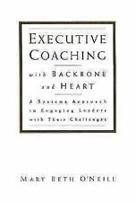 Executive Coaching with Backbone and Heart : A Systems Approach to Engaging Lead