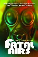 Fatal Airs: The Deadly History and Apocalyptic Future of Lethal Gases-ExLibrary