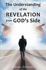 The Understanding of the Revelation from God's Side by Marcus Schroeder...