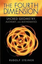 The Fourth Dimension: Sacred Geometry, Alchemy and Mathematics by Rudolf...