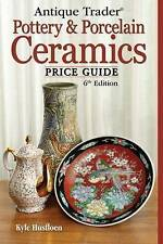 Antique Trader  Pottery and Porcelain Ceramics Price Guide by Kyle Husfloen (Pa…