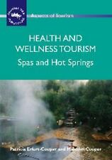 Health and Wellness Tourism: Spas and Hot Springs (Aspects of Tourism), Cooper,